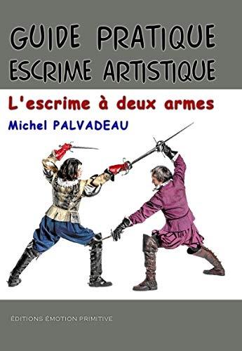 9782354222420: Guide pratique d'escrime artistique : L'escrime à deux armes : rapière et dague (1550-1650)