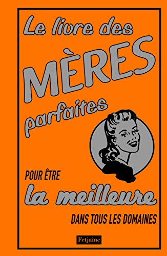 Le livre des meres parfaites (French Edition): Alison Maloney