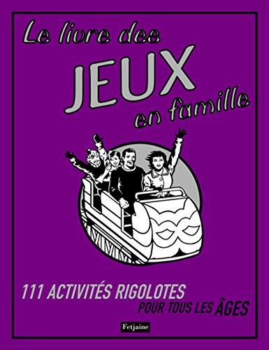 LE LIVRE DES JEUX EN FAMILLE. 111: COLLECTIF