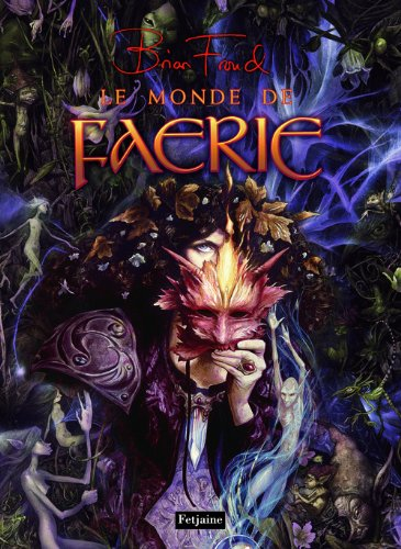 Le monde de Faerie (French Edition) (2354251661) by Brian Froud