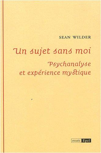 9782354270025: Un sujet sans moi : Psychanalyse et expérience mystique
