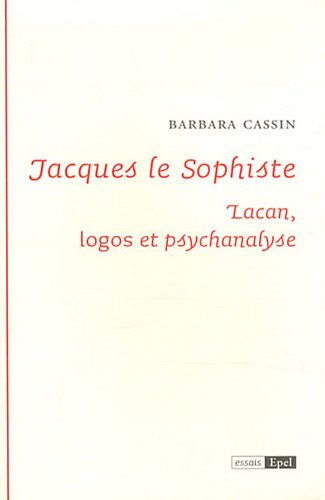 Jacques le Sophiste. Lacan : Logos et Psychanalyse: Cassin Barbara
