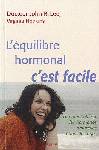 9782354320539: L'�quilibre hormonal c'est facile : Comment utiliser les hormones naturelles � tous les �ges