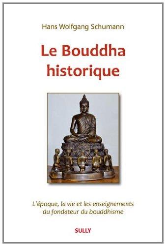9782354320683: Le Bouddha historique : L'�poque, la vie et les enseignements du fondateur du bouddhisme