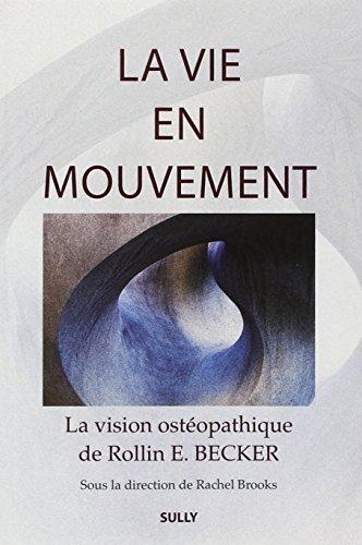 9782354320843: La vie en mouvement : La vision ostéopathique de Rollin E. Becker, DO