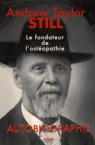 9782354320911: Andrew Taylor Still (1828-1917) - Le fondateur de l'ostéopathie : Autobiographie