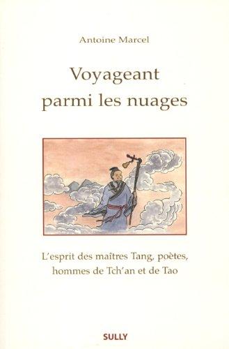 9782354320966: Voyageant parmi les nuages : L'esprit des maîtres Tang, poètes, hommes de Tch'an et de Tao