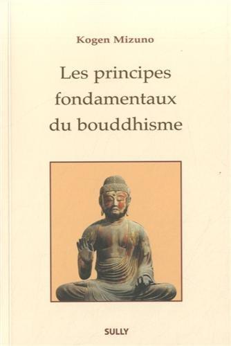 PRINCIPES FONDAMENTAUX DU BOUDDHISME: MIZUNO KOGEN