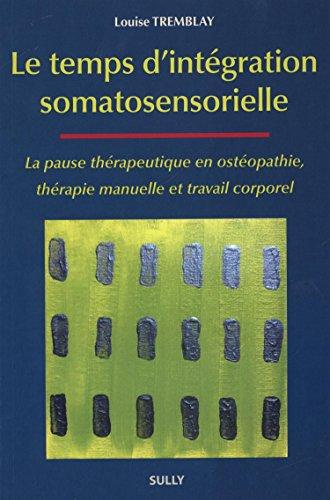 9782354321376: Le temps d'intégration somatosensorielle : La pause thérapeutique en ostéopathie, thérapie manuelle et travail corporel
