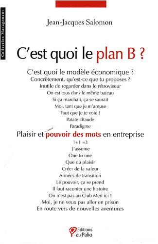 9782354490119: C'est quoi le plan B ? : Plaisir et pouvoir des mots en entreprise