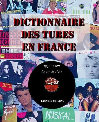 9782354510602: Dictionnaire des tubes en France : 60 ans de hits ! 1950-2010