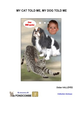 My cat told me, my dog told me: Over 2000 quotes about cats and dogs
