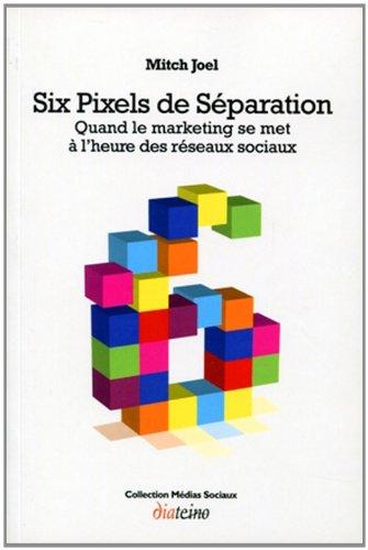 9782354560133: Six pixels de séparation: Quand le marketing se met à l'heure des réseaux sociaux