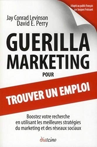 Guérilla marketing pour trouver un emploi (French Edition)