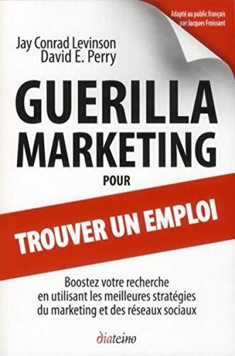 Guérilla marketing pour trouver un emploi (French Edition): Perry Levinson