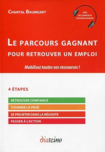 9782354560508: Le parcours gagnant pour retrouver un emploi : Mobilisez toutes vos ressources !