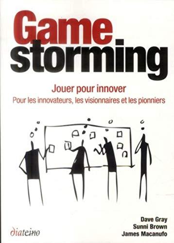 9782354561086: Gamestorming : Jouer pour innover : pour les innovateurs, les visionnaires et les pionniers