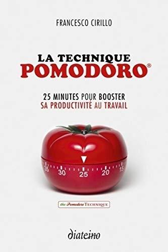 9782354563677: La technique Pomodoro - 2ème édition: 25 minutes pour booster sa productivité au travail