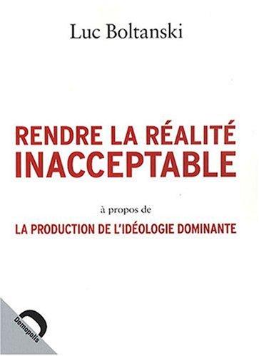 RENDRE LA RÉALITÉ INACCEPTABLE : À PROPOS DE LA PRODUCTION DE L'ID&Eacute...