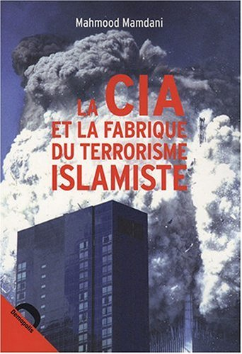 La CIA et la fabrique du terrorisme islamiste: MAMDANI ( Mahmood )