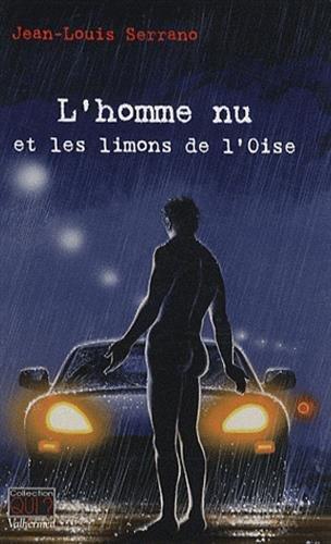 L'homme nu et les limons de l'Oise: Serrano, Jean-Louis