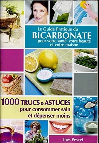 9782354710668: Le guide pratique du bicarbonate pour votre santé votre beauté et votre maison - 1000 trucs et astuces pour consommer sain et dépenser moins - Inès Peyret