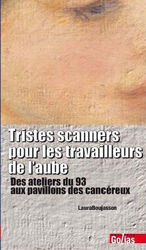 9782354721046: Tristes scanners pour les travailleurs de l'aube : Des ateliers du 93 aux pavillons des cancéreux