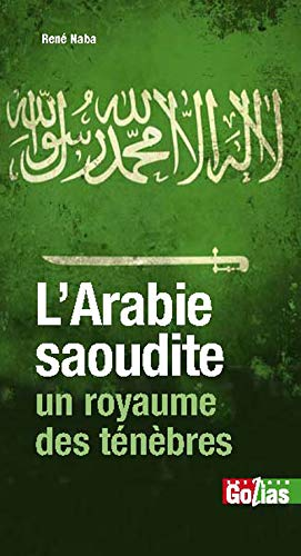 9782354722074: Arabie saoudite, un royaume des ténèbres (L') : L'Islam, otage du wahhabisme