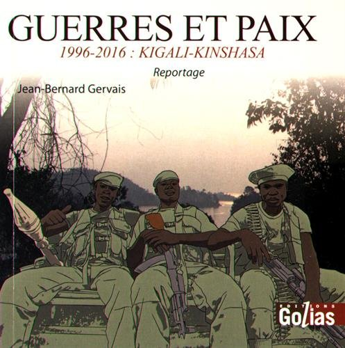 GUERRE ET PAIX 1996 2016 KIGALI KINSHASA: GERVAIS JEAN BERNARD