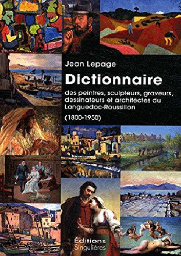 9782354780548: Dictionnaire des peintres, sculpteurs, graveurs, dessinateurs et architectes du Languedoc-Roussillon (1800-1950)