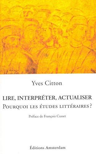 9782354800048: Lire, interpréter, actualiser : Pourquoi les études littéraires ?