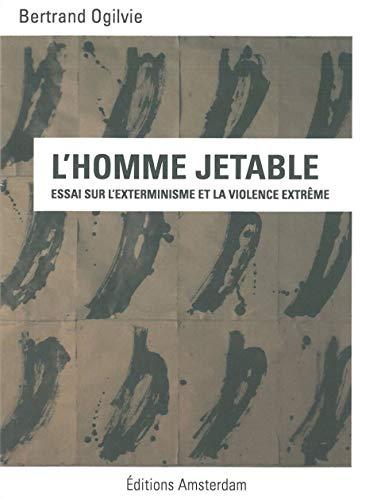 9782354801090: L'Homme jetable : Essai sur l'exterminisme et la violence extrême