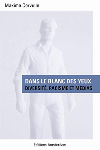9782354801298: Dans le blanc des yeux : Diversité, racisme et médias