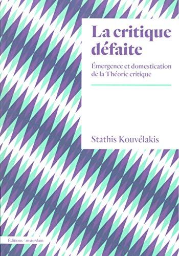 9782354801984: La Critique défaite. L'École de Francfort et la normalisation de la Théorie critique