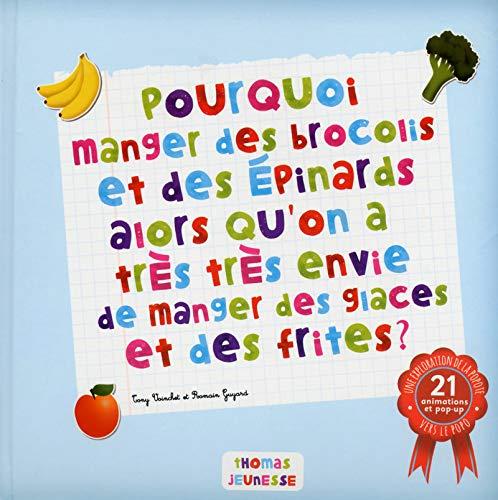 9782354813147: Pourquoi manger des brocolis et des épinards alors qu'on a très envie de manger des glaces et frites