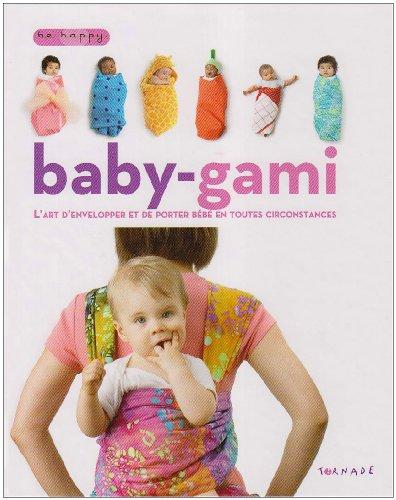 9782354860011: Baby-gami : L'art d'envelopper et de porter b�b� en toutes circonstances