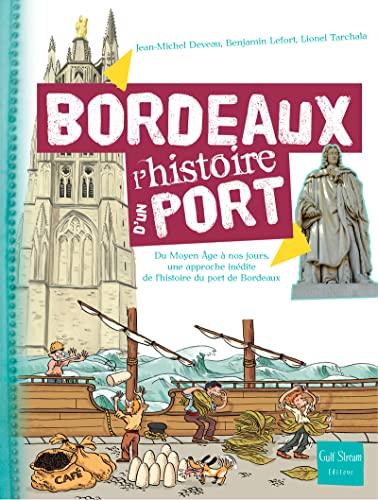 Bordeaux, l'histoire d'un port : De l'Antiquité: Jean-Michel Deveau; Benjamin
