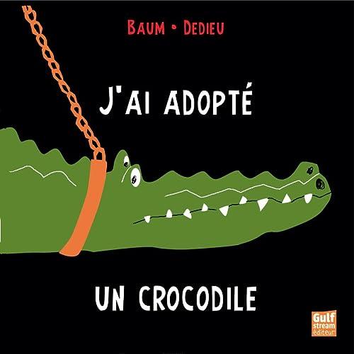 J'ai adopté un crocodile: Baum, Gilles