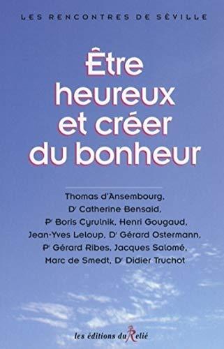ETRE HEUREUX ET CREER DU BONHEUR: COLLECTIF