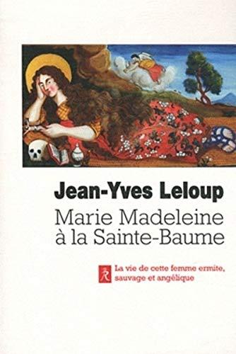 9782354900762: Marie-Madeleine à la Sainte Baume : La vie de cette femme ermite, sauvage et angélique