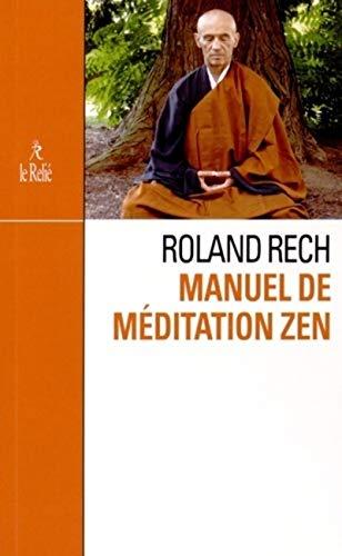 MANUEL DE LA MÉDITATION ZEN: RECH ROLAND
