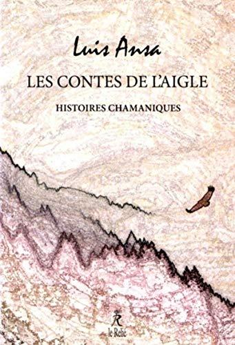 Les contes de l'aigle : Histoires chamaniques: Luis Ansa