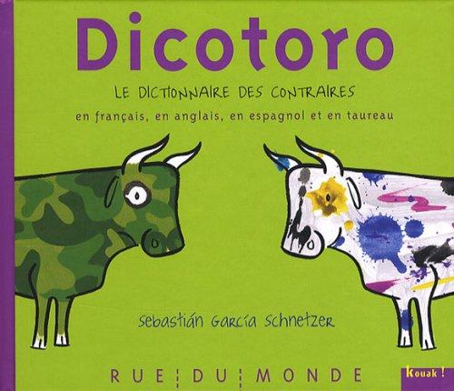 9782355040429: Dicotoro : Le dictionnaire des contraires en français, en anglais, en espagnol... et en taureau
