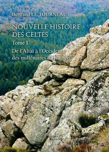 9782355089237: Nouvelle Histoire des Celtes - Tome I : De l'Alta� � l'Occident ; des mill�naires d'Histoire