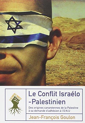 Le conflit israelo palestinien Des origines cananeennes de la Pa: Goulon Jean Francois