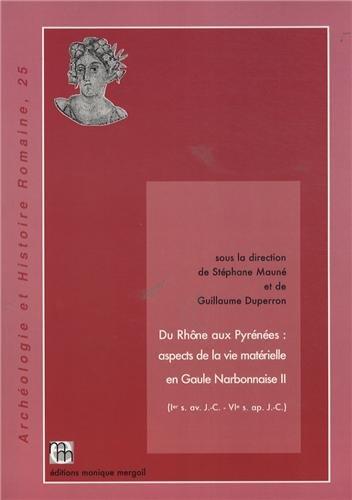 9782355180361: Du Rhône aux Pyrénées : aspects de la vie matérielle en Gaule narbonnaise (Ier siècle avant J-C - VIe siècle après J-C) : Volume 2 (Archéologie et histoire romaine)
