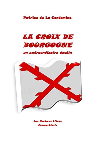 9782355193767: La croix de Bourgogne un extraordinaire destin
