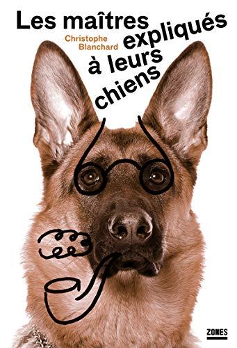 9782355220647: Les ma�tres expliqu�s � leurs chiens