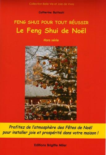 Le Feng Shui de Noel Feng Shui pout tout reussir: Battesti Catherine