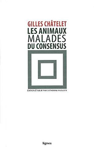 Animaux malades du consensus (Les): Ch�telet, Gilles